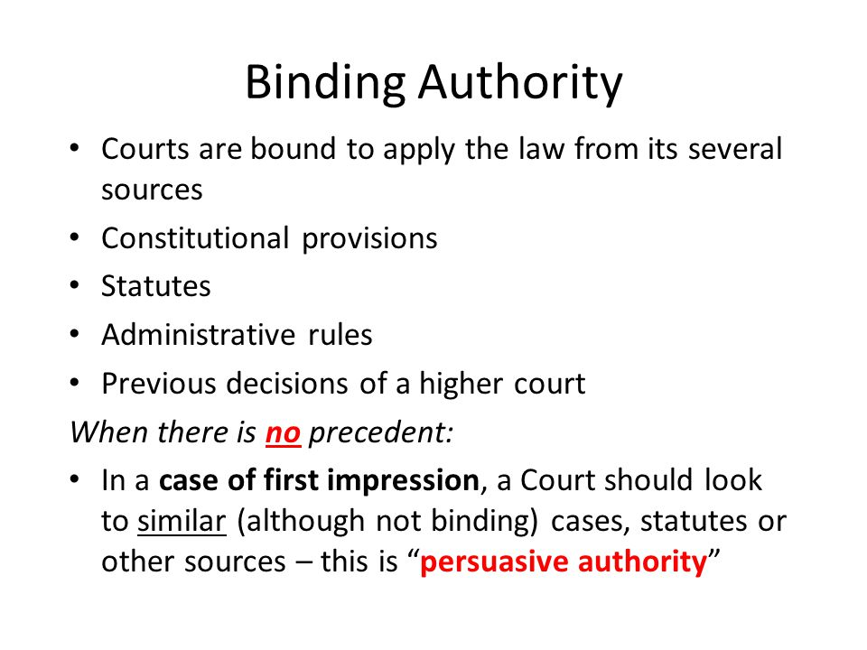Binding Authority Courts are bound to apply the law from its several sources. Constitutional provisions.