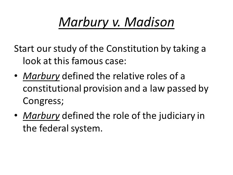 Marbury v. Madison Start our study of the Constitution by taking a look at this famous case: