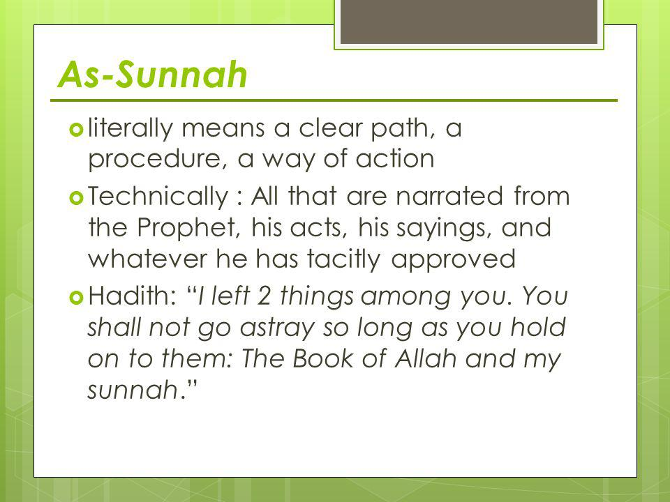 As-Sunnah literally means a clear path, a procedure, a way of action