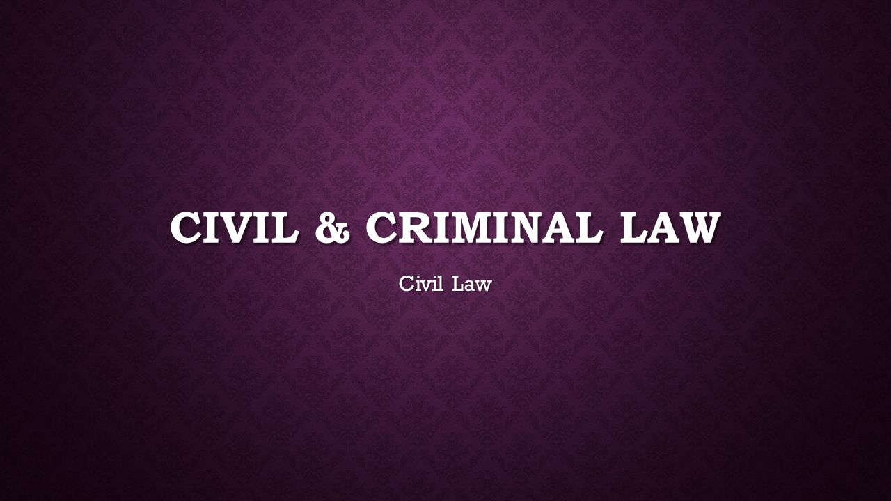 Civil & criminal law Civil Law