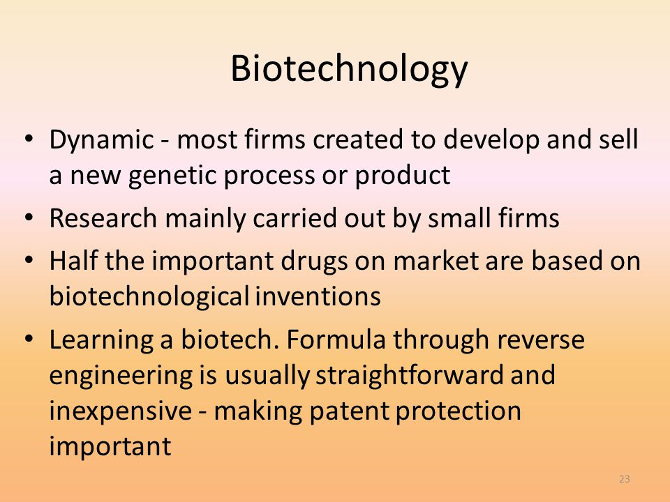 4/1/2017 Biotechnology. Dynamic - most firms created to develop and sell a new genetic process or product.