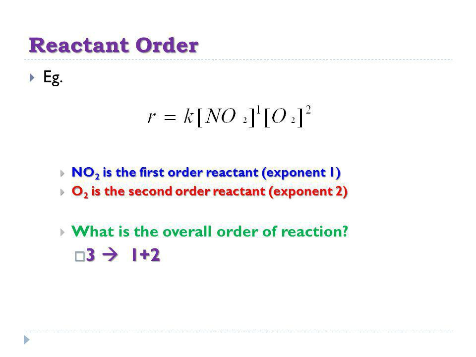 Reactant Order 3  1+2 Eg. What is the overall order of reaction