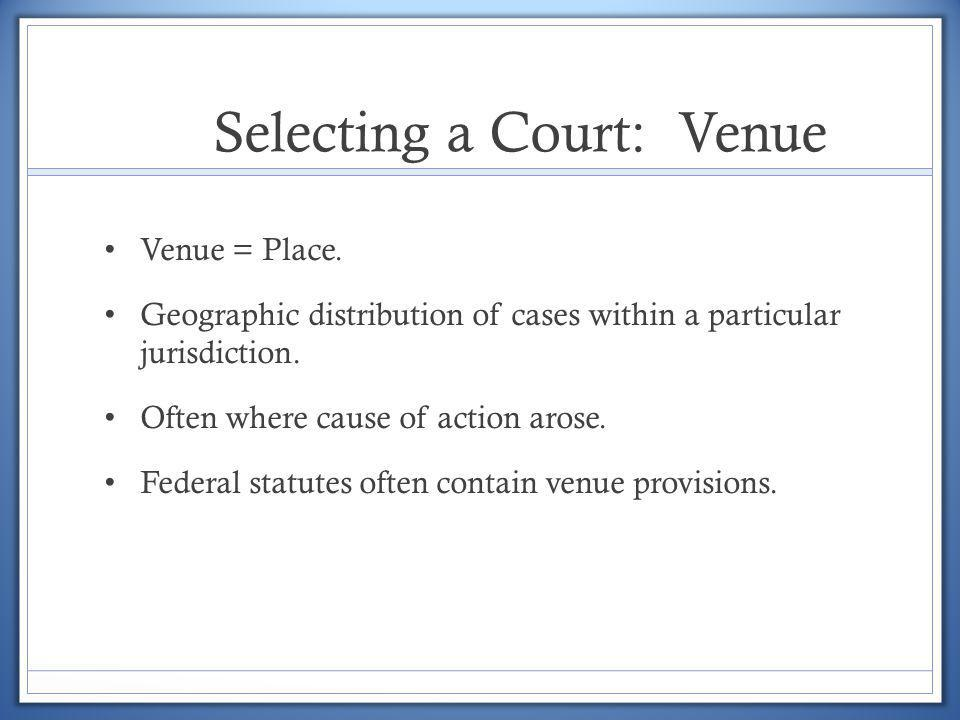 Selecting a Court: Venue