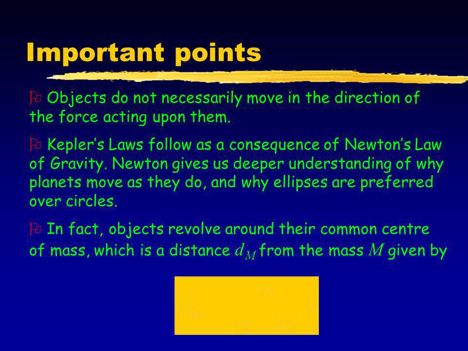 Important points Objects do not necessarily move in the direction of the force acting upon them.