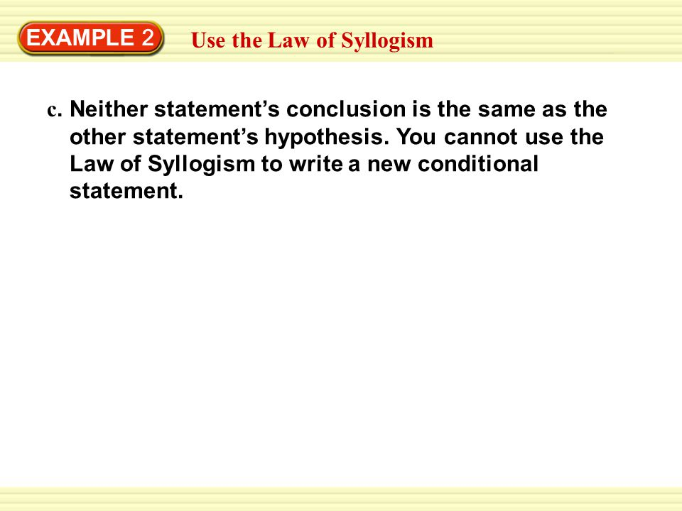 EXAMPLE 2 Use the Law of Syllogism. c.