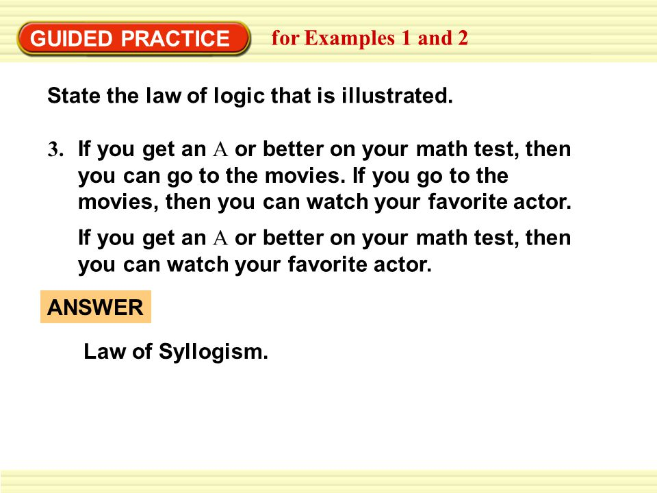 GUIDED PRACTICE for Examples 1 and 2. State the law of logic that is illustrated. 3.
