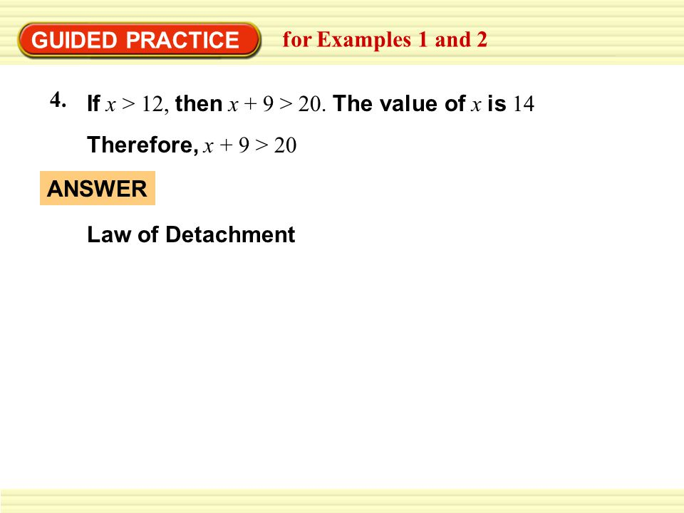 GUIDED PRACTICE for Examples 1 and 2. 4. If x > 12, then x + 9 > 20. The value of x is 14. Therefore, x + 9 > 20.