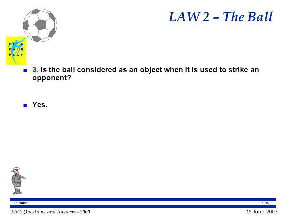 LAW 2 – The Ball 3. Is the ball considered as an object when it is used to strike an opponent Yes.
