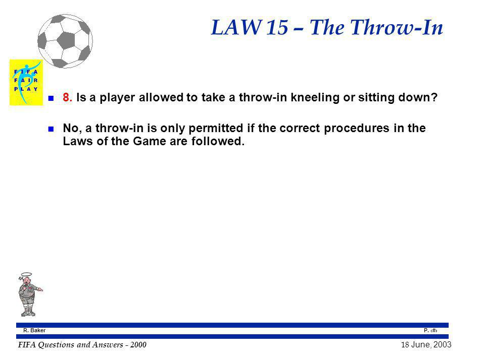 LAW 15 – The Throw-In 8. Is a player allowed to take a throw-in kneeling or sitting down