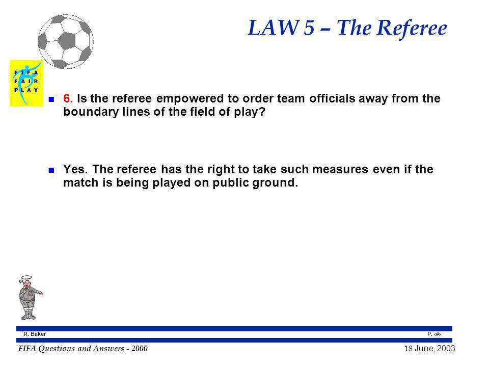LAW 5 – The Referee 6. Is the referee empowered to order team officials away from the boundary lines of the field of play