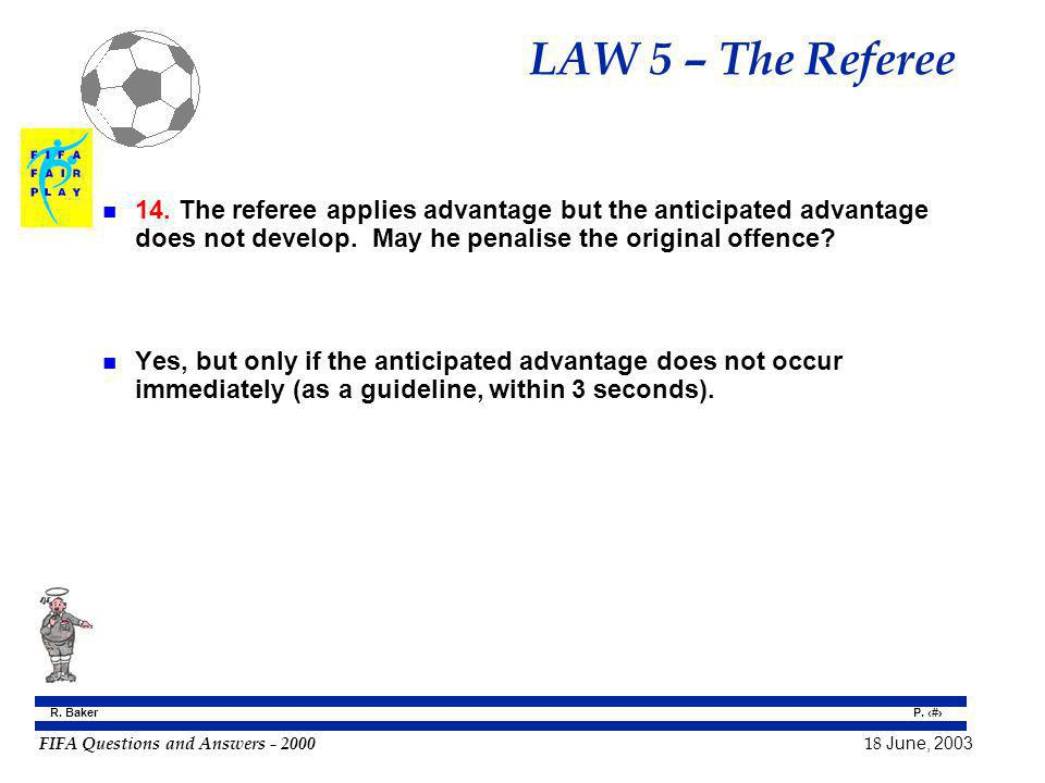 LAW 5 – The Referee 14. The referee applies advantage but the anticipated advantage does not develop. May he penalise the original offence