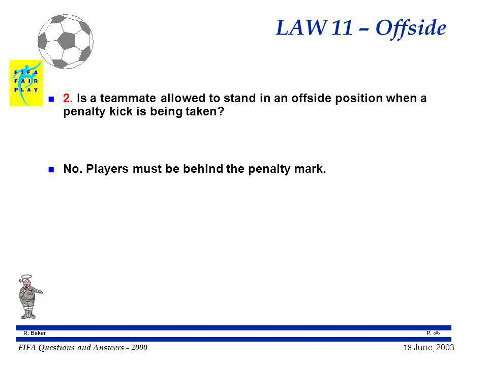 LAW 11 – Offside 2. Is a teammate allowed to stand in an offside position when a penalty kick is being taken