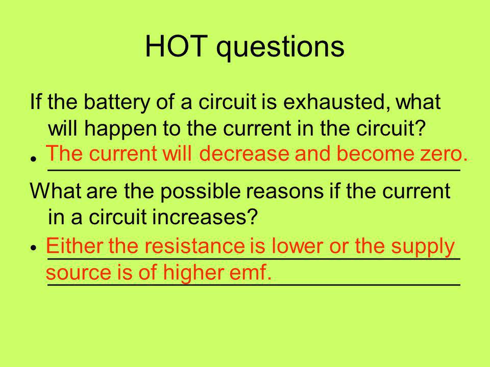 HOT questions If the battery of a circuit is exhausted, what will happen to the current in the circuit