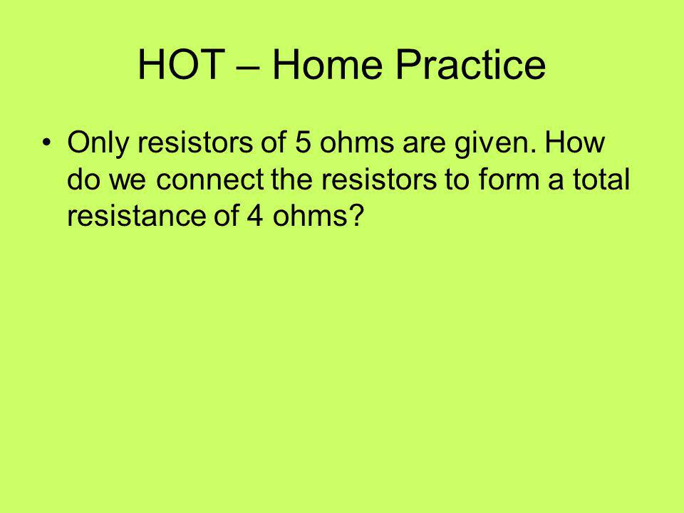HOT – Home Practice Only resistors of 5 ohms are given.