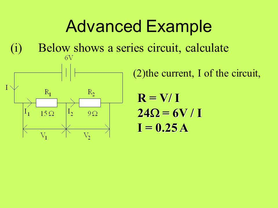 Advanced Example (i) Below shows a series circuit, calculate R = V/ I
