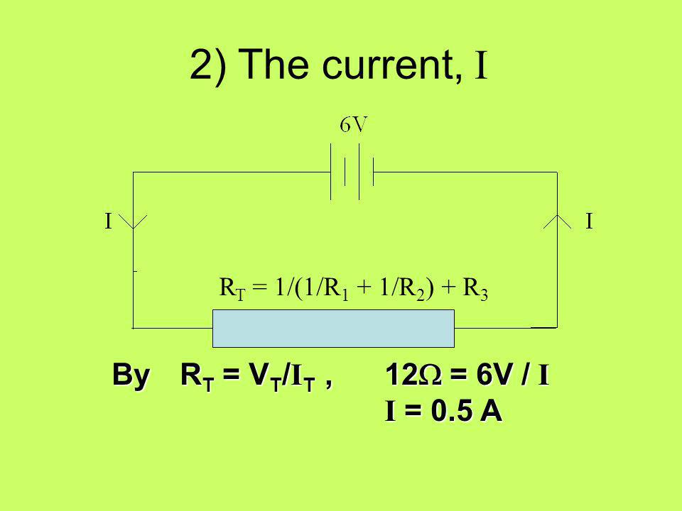 2) The current, I By RT = VT/IT , 12W = 6V / I I = 0.5 A