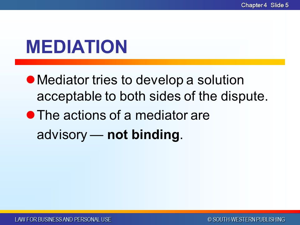 Chapter 4 MEDIATION. Mediator tries to develop a solution acceptable to both sides of the dispute.