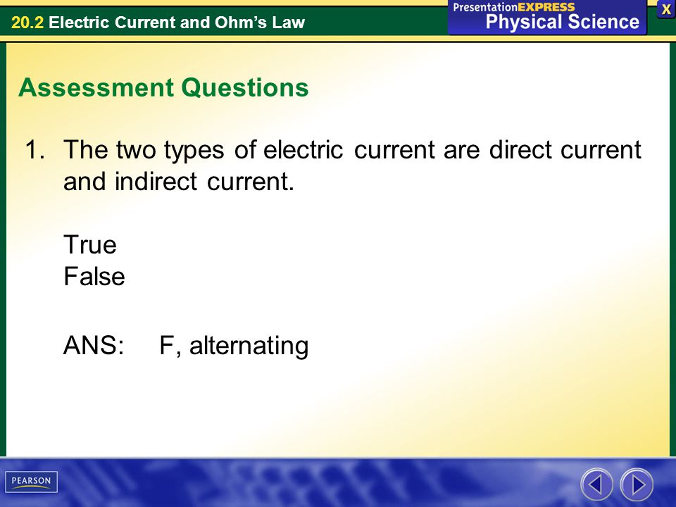 Assessment Questions The two types of electric current are direct current and indirect current. True False.