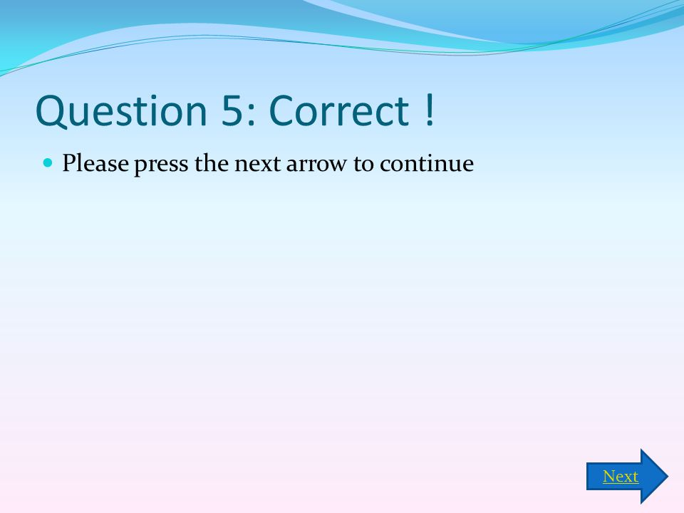 Question 5: Correct ! Please press the next arrow to continue Next