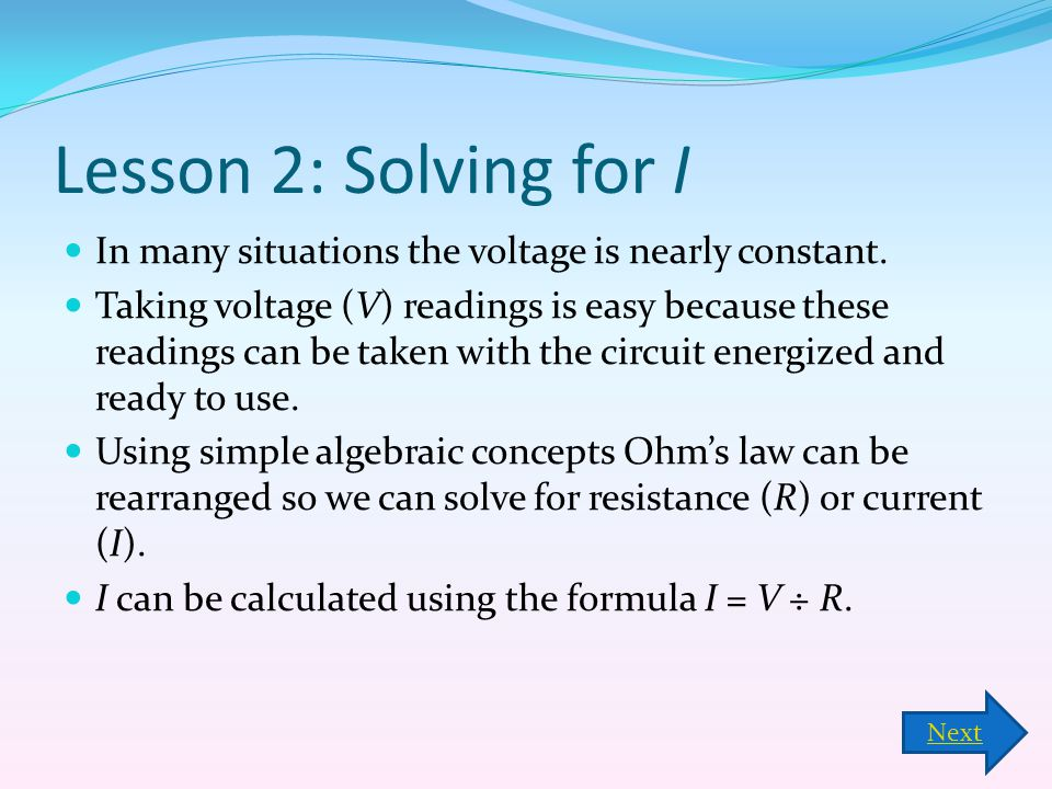 Lesson 2: Solving for I In many situations the voltage is nearly constant.