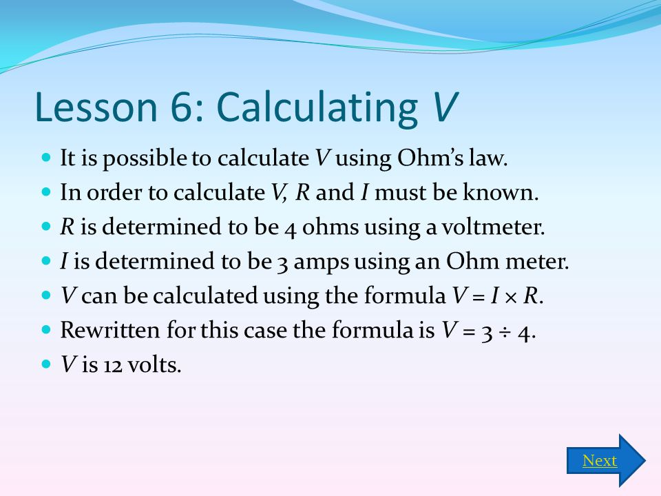 Lesson 6: Calculating V It is possible to calculate V using Ohm's law.
