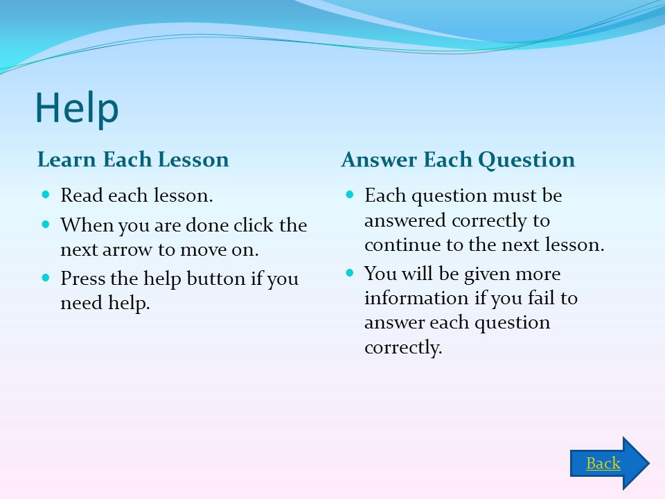Help Learn Each Lesson Answer Each Question Read each lesson.
