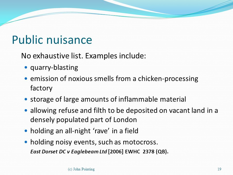 Public nuisance No exhaustive list. Examples include: quarry-blasting