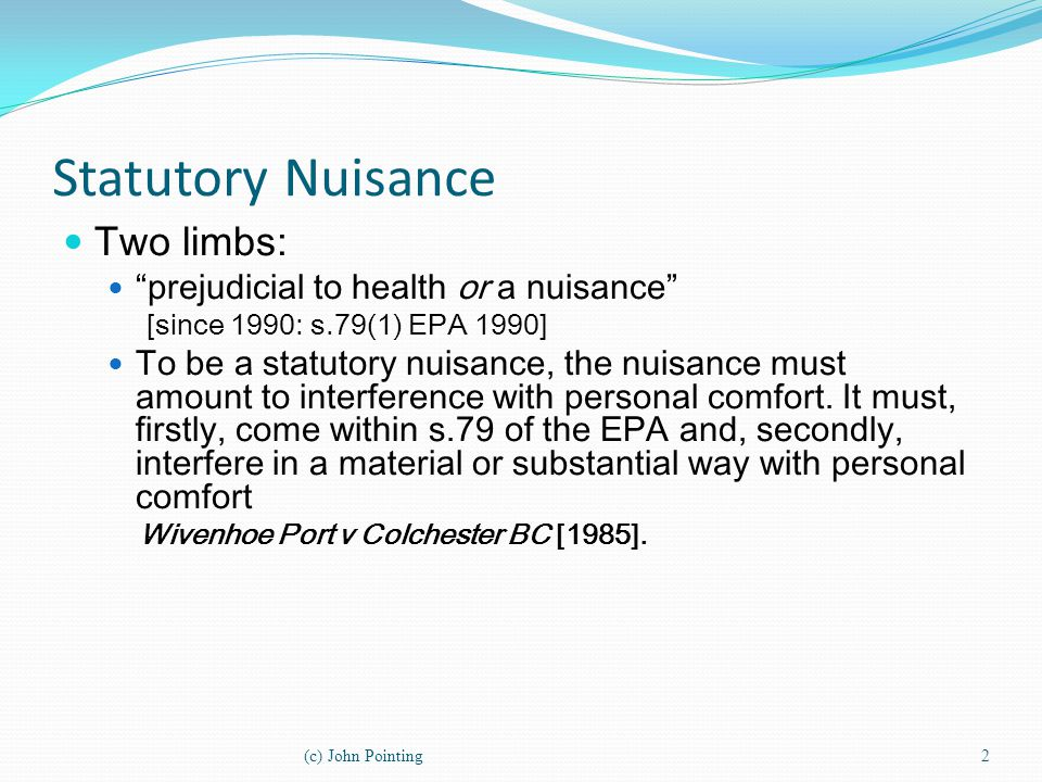 Statutory Nuisance Two limbs: prejudicial to health or a nuisance