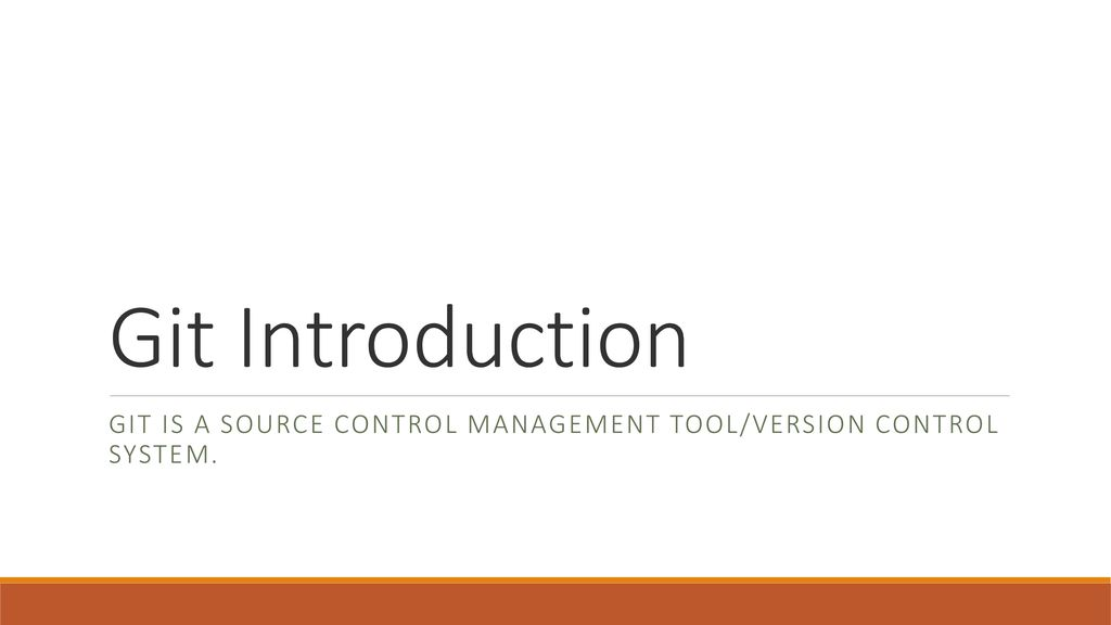 Git is a Source Control Management Tool/Version Control