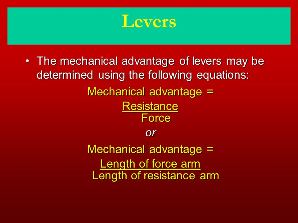 Levers The mechanical advantage of levers may be determined using the following equations: Mechanical advantage =