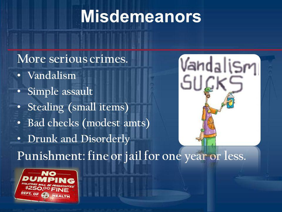 Misdemeanors More serious crimes.