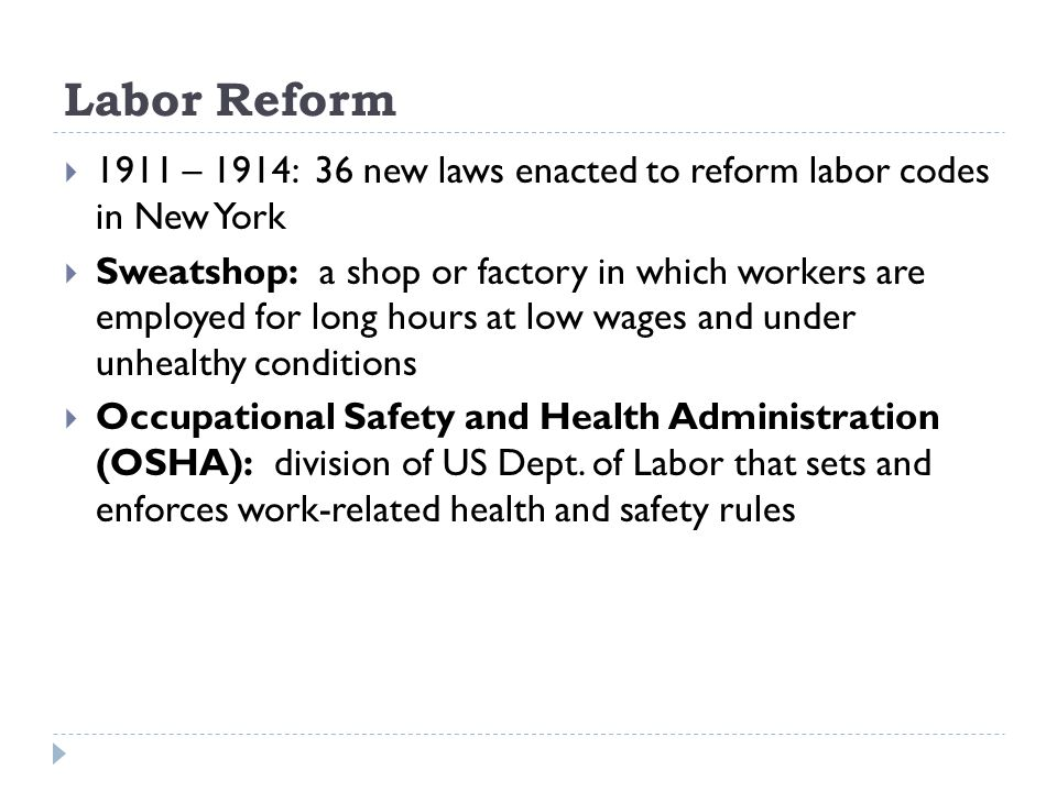 Labor Reform 1911 – 1914: 36 new laws enacted to reform labor codes in New York.