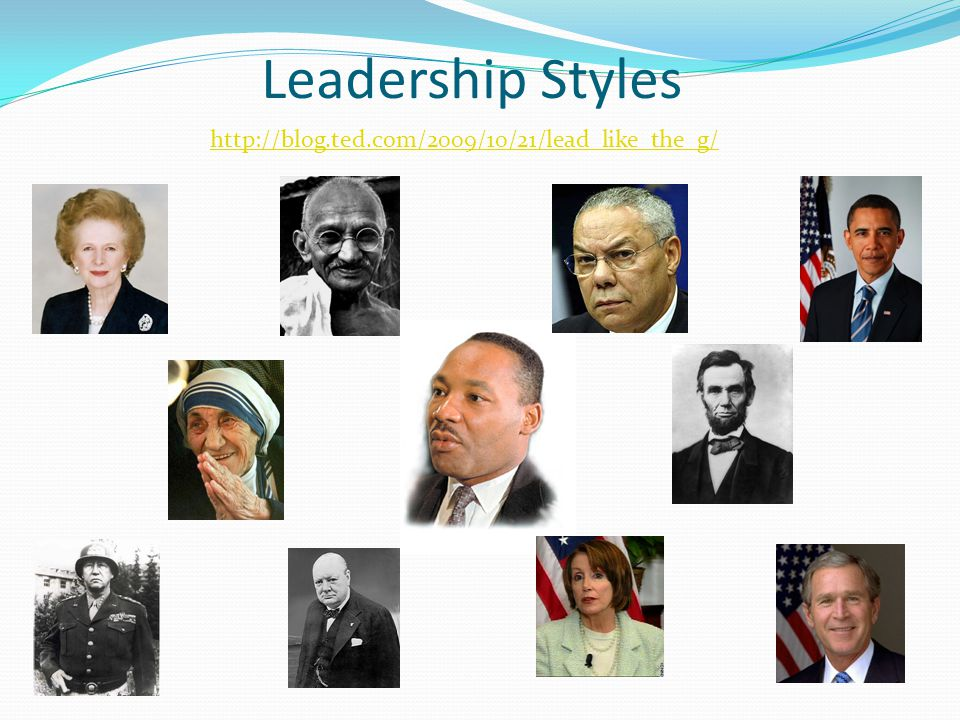 Leadership Styles http://blog.ted.com/2009/10/21/lead_like_the_g/