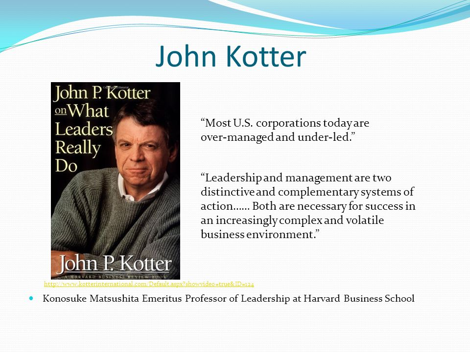 John Kotter Most U.S. corporations today are over-managed and under-led.