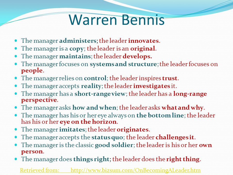 Warren Bennis The manager administers; the leader innovates.