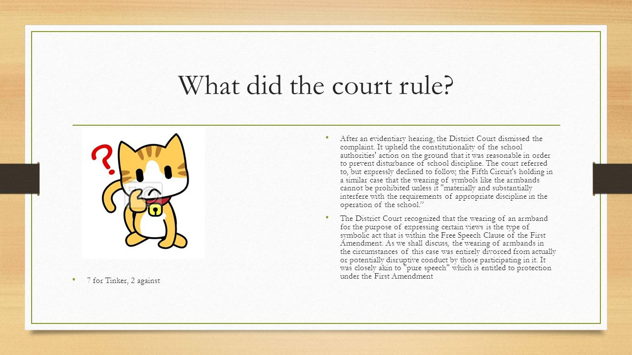 What did the court rule 7 for Tinker, 2 against.