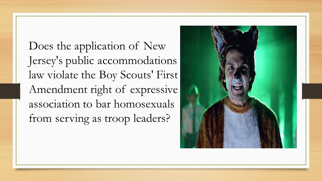 Does the application of New Jersey s public accommodations law violate the Boy Scouts First Amendment right of expressive association to bar homosexuals from serving as troop leaders