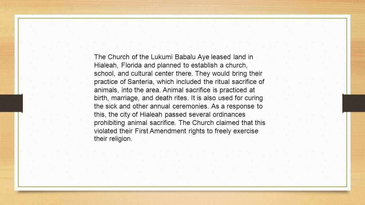 The Church of the Lukumi Babalu Aye leased land in Hialeah, Florida and planned to establish a church, school, and cultural center there.