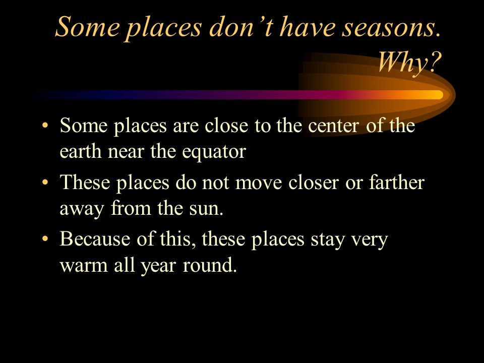 Some places don't have seasons. Why