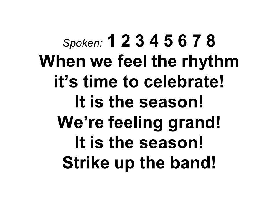 Spoken: 1 2 3 4 5 6 7 8 When we feel the rhythm it's time to celebrate