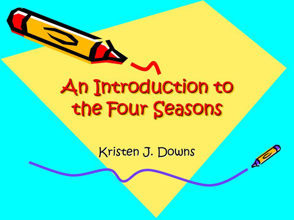 An Introduction to the Four Seasons