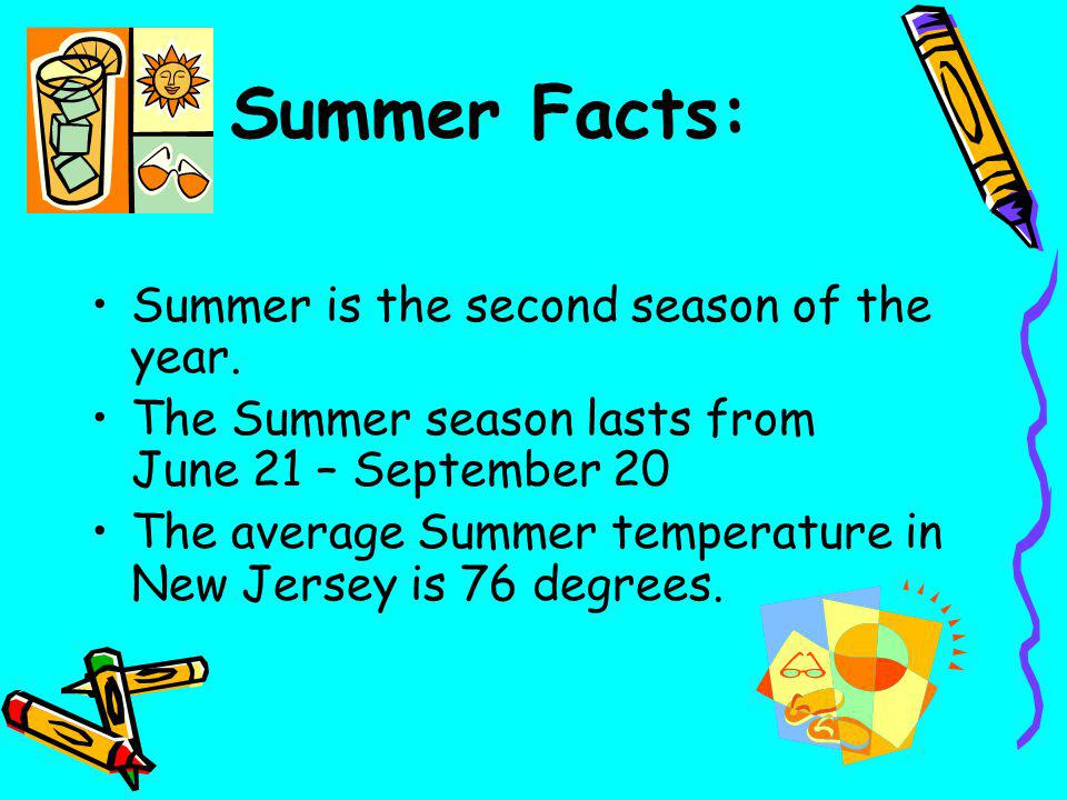 Summer Facts: Summer is the second season of the year.