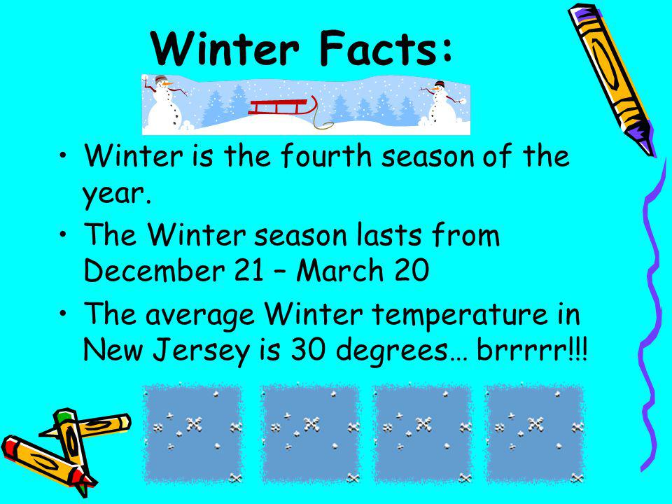 Winter Facts: Winter is the fourth season of the year.