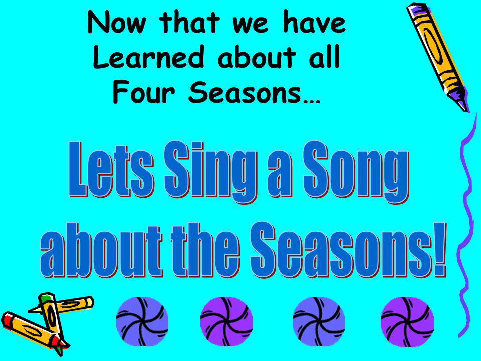 Now that we have Learned about all Four Seasons…