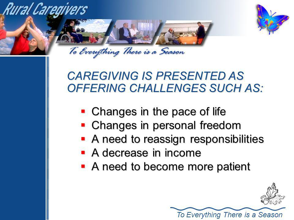 CAREGIVING IS PRESENTED AS OFFERING CHALLENGES SUCH AS: