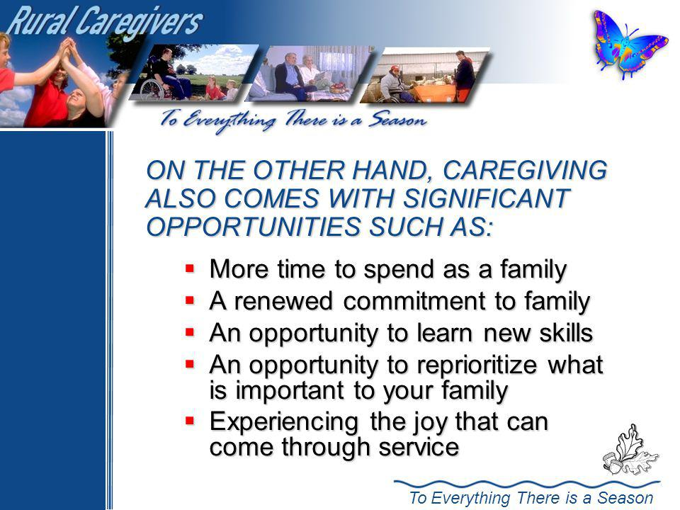 ON THE OTHER HAND, CAREGIVING ALSO COMES WITH SIGNIFICANT OPPORTUNITIES SUCH AS: