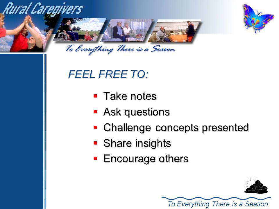 FEEL FREE TO: Take notes Ask questions Challenge concepts presented Share insights Encourage others