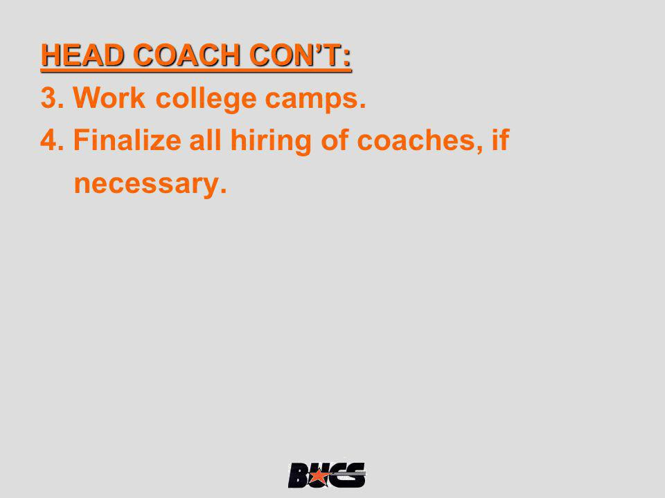 HEAD COACH CON'T: 3. Work college camps. 4. Finalize all hiring of coaches, if necessary.