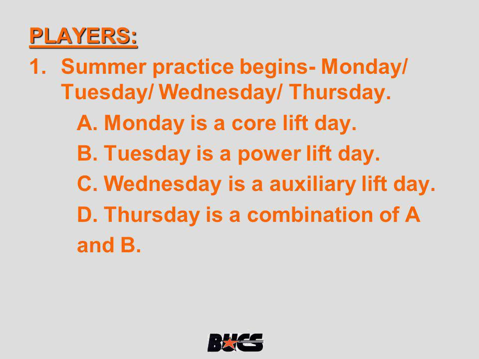 PLAYERS: Summer practice begins- Monday/ Tuesday/ Wednesday/ Thursday. A. Monday is a core lift day.