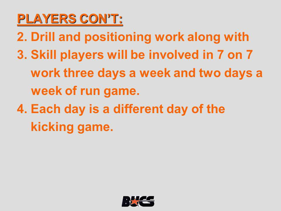 PLAYERS CON'T: 2. Drill and positioning work along with. 3. Skill players will be involved in 7 on 7.